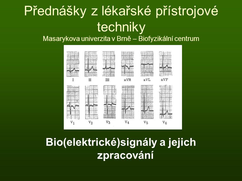 Přednášky z lékařské přístrojové techniky Masarykova univerzita v Brně – Biofyzikální centrum Bio(elektrické)signály a jejich zpracování