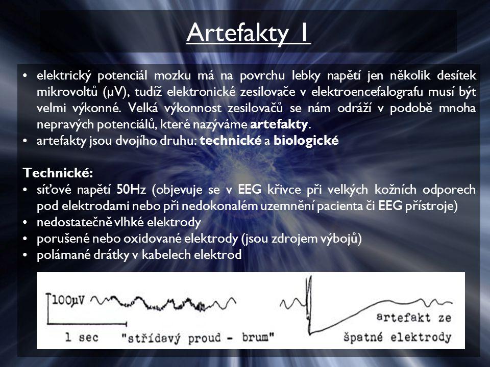 Artefakty 1 elektrický potenciál mozku má na povrchu lebky napětí jen několik desítek mikrovoltů (µV), tudíž elektronické zesilovače v elektroencefalo