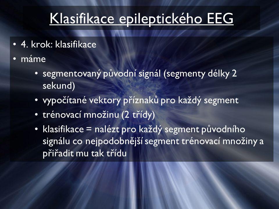 Klasifikace epileptického EEG 4. krok: klasifikace máme segmentovaný původní signál (segmenty délky 2 sekund) vypočítané vektory příznaků pro každý se