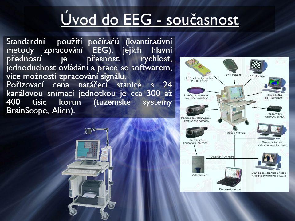 Úvod do EEG - současnost Standardní použití počítačů (kvantitativní metody zpracování EEG), jejich hlavní předností je přesnost, rychlost, jednoduchos