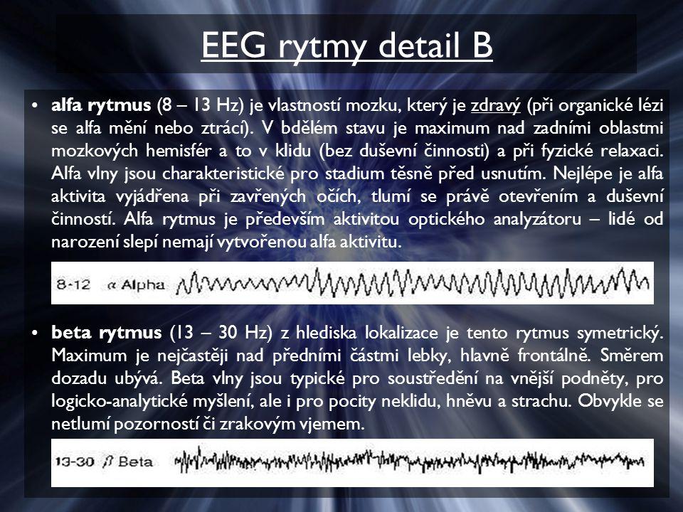 EEG rytmy detail B alfa rytmus (8 – 13 Hz) je vlastností mozku, který je zdravý (při organické lézi se alfa mění nebo ztrácí). V bdělém stavu je maxim