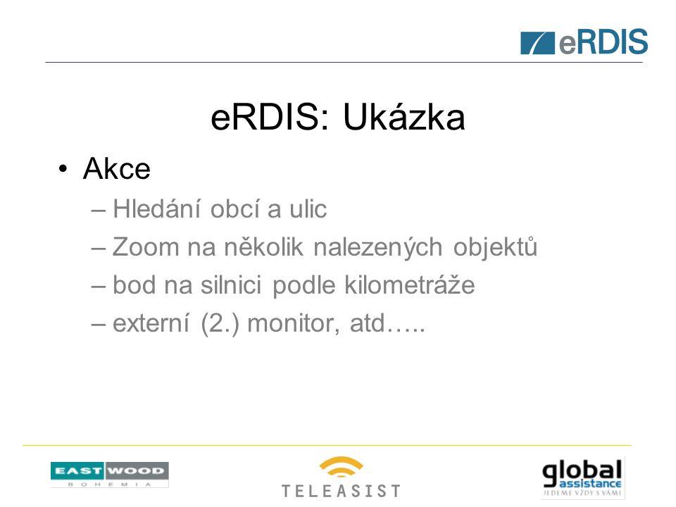eRDIS: Ukázka Akce –Hledání obcí a ulic –Zoom na několik nalezených objektů –bod na silnici podle kilometráže –externí (2.) monitor, atd…..