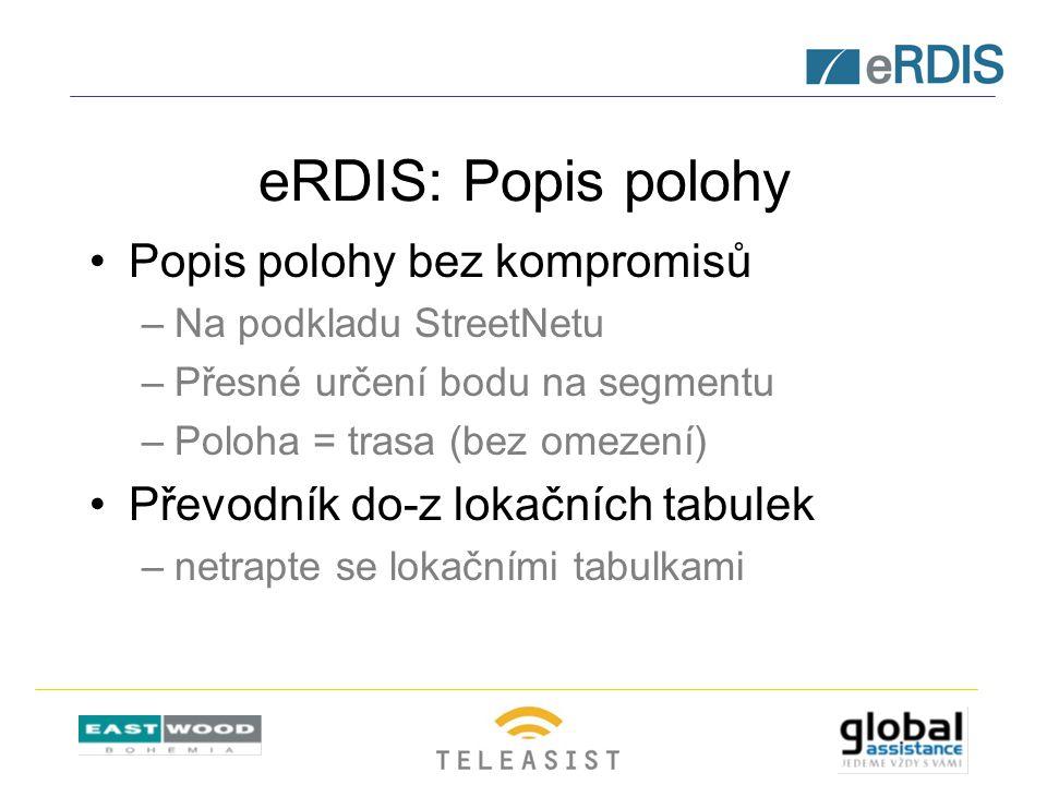 eRDIS: Popis polohy Popis polohy bez kompromisů –Na podkladu StreetNetu –Přesné určení bodu na segmentu –Poloha = trasa (bez omezení) Převodník do-z l