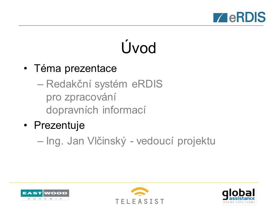 Úvod Téma prezentace –Redakční systém eRDIS pro zpracování dopravních informací Prezentuje –Ing. Jan Vlčinský - vedoucí projektu