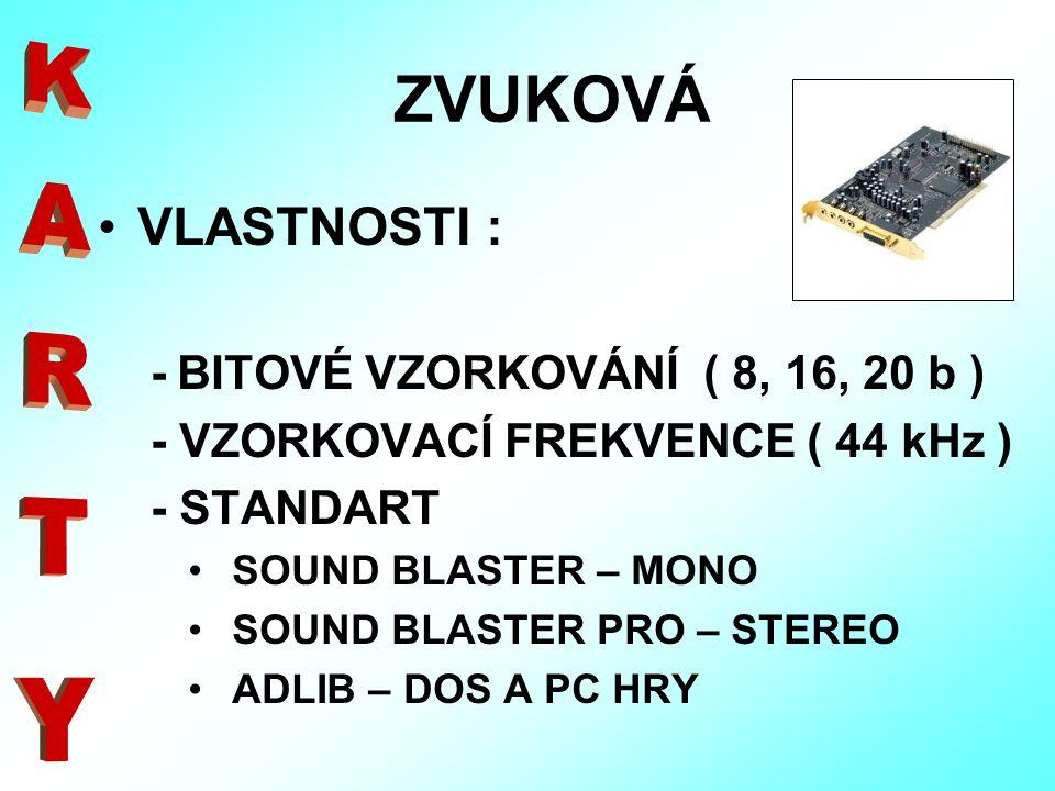 VLASTNOSTI : - BITOVÉ VZORKOVÁNÍ ( 8, 16, 20 b ) - VZORKOVACÍ FREKVENCE ( 44 kHz ) - STANDART SOUND BLASTER – MONO SOUND BLASTER PRO – STEREO ADLIB –