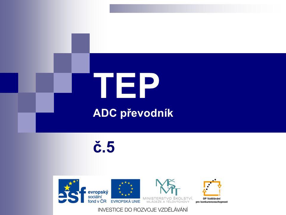 ADC převodník Téma ADC převodník TEP Předmět TEP Juránek Leoš Ing. Autor Juránek Leoš Ing. TEP