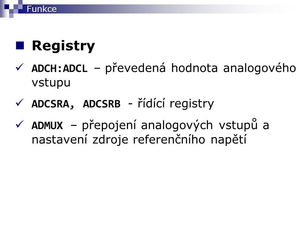 Registry ADCH:ADCL – převedená hodnota analogového vstupu ADCSRA, ADCSRB - řídící registry ADMUX – přepojení analogových vstupů a nastavení zdroje referenčního napětí Funkce