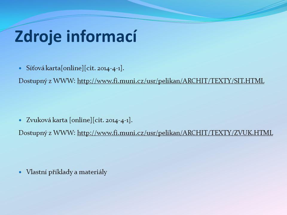 Zdroje informací Síťová karta[online][cit. 2014-4-1]. Dostupný z WWW: http://www.fi.muni.cz/usr/pelikan/ARCHIT/TEXTY/SIT.HTMLhttp://www.fi.muni.cz/usr