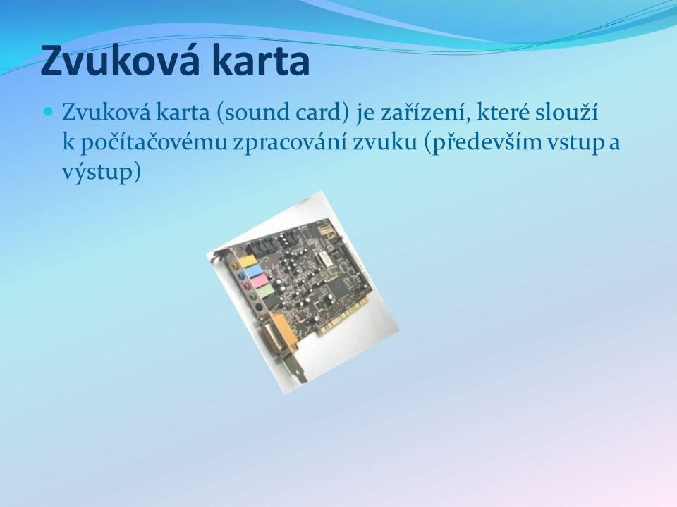 Zvuková karta Zvuková karta (sound card) je zařízení, které slouží k počítačovému zpracování zvuku (především vstup a výstup)