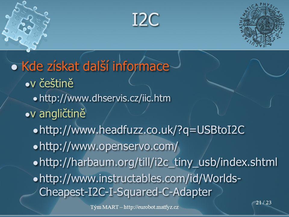 Tým MART – http://eurobot.matfyz.cz 20 / 23 Naše volba – Linux kernel moduly high level programátor vidí pouze soubor do kterého zapisuje / z nějž čte Naše volba – Linux kernel moduly high level programátor vidí pouze soubor do kterého zapisuje / z nějž čte I2C software