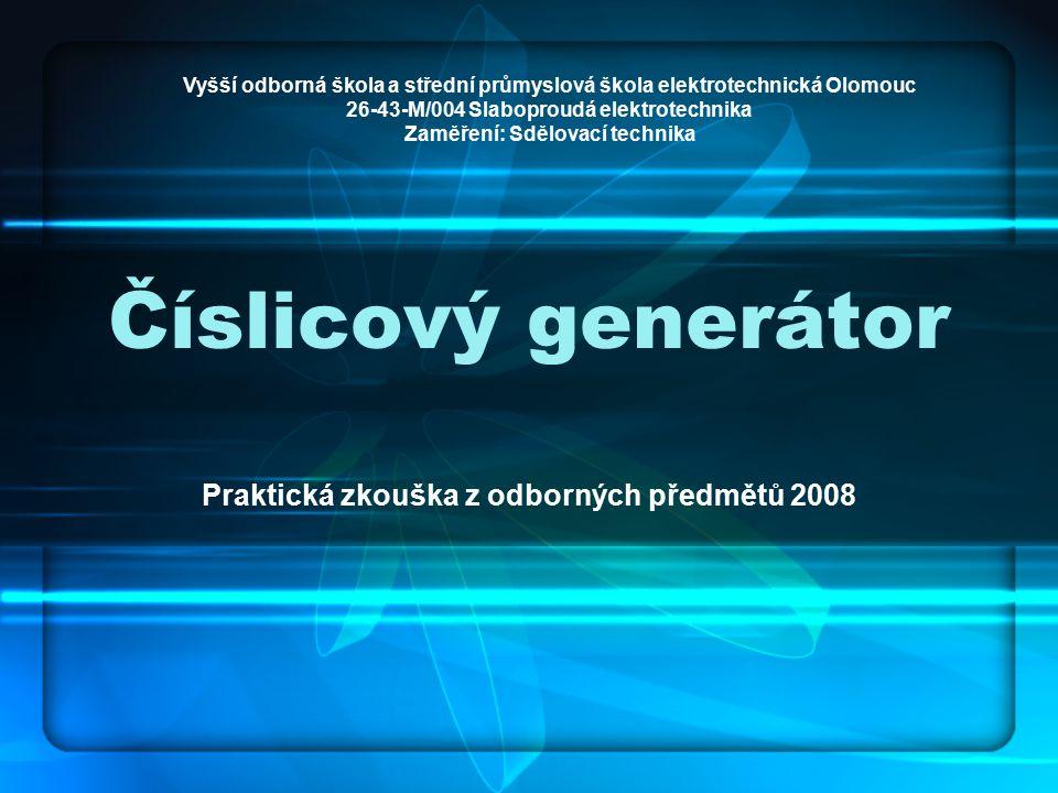 Číslicový generátor Praktická zkouška z odborných předmětů 2008 Vyšší odborná škola a střední průmyslová škola elektrotechnická Olomouc 26-43-M/004 Slaboproudá elektrotechnika Zaměření: Sdělovací technika
