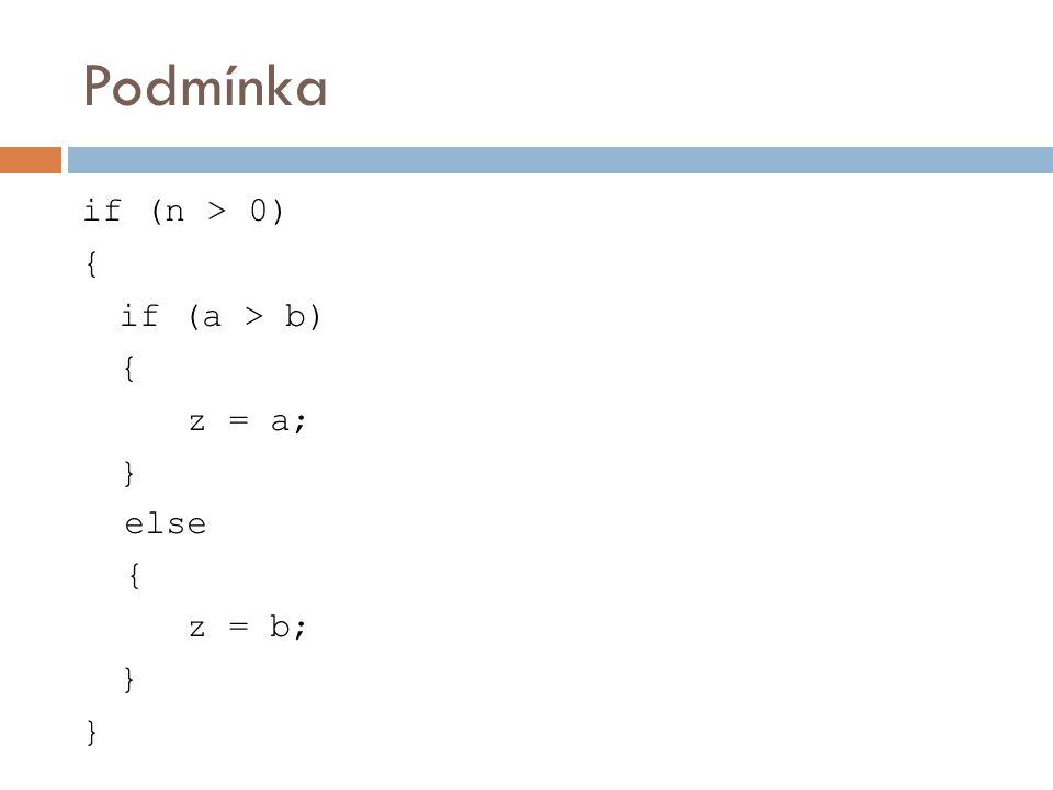 if (n > 0) { if (a > b) { z = a; } else { z = b; }