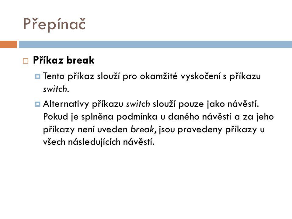 Přepínač  Příkaz break  Tento příkaz slouží pro okamžité vyskočení s příkazu switch.