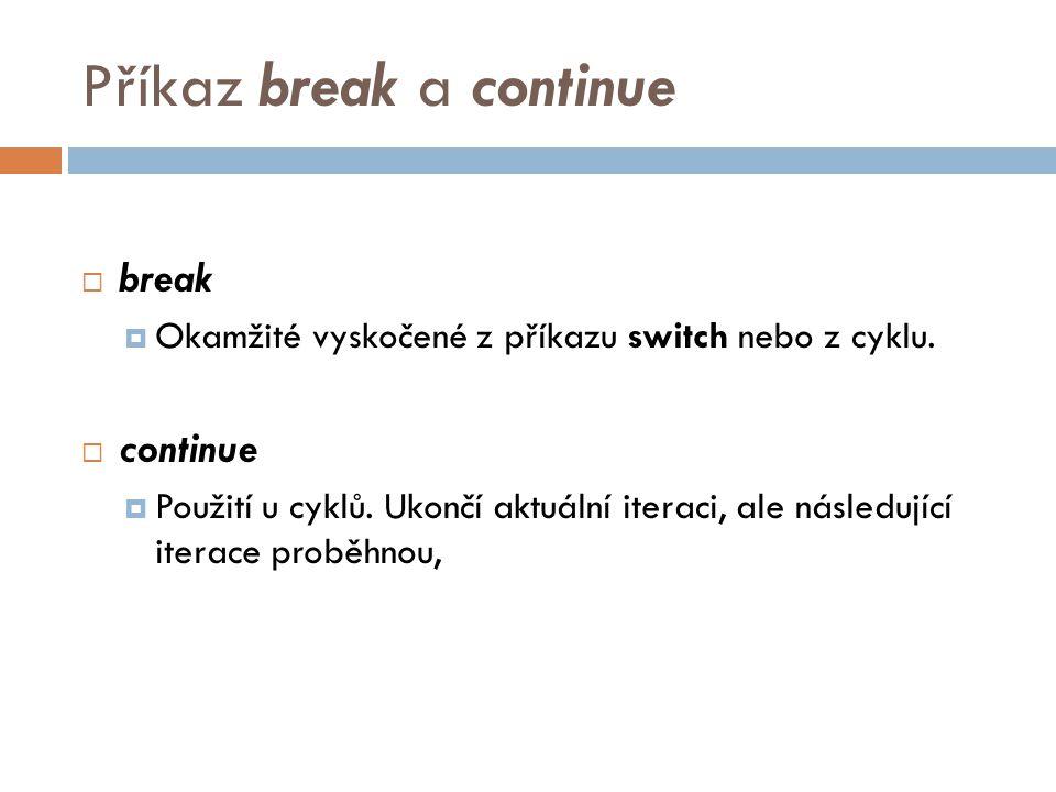 Příkaz break a continue  break  Okamžité vyskočené z příkazu switch nebo z cyklu.
