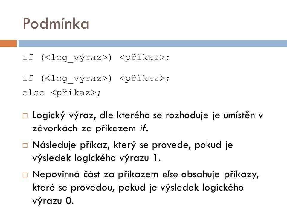 Podmínka if ( ) ; else ;  Logický výraz, dle kterého se rozhoduje je umístěn v závorkách za příkazem if.