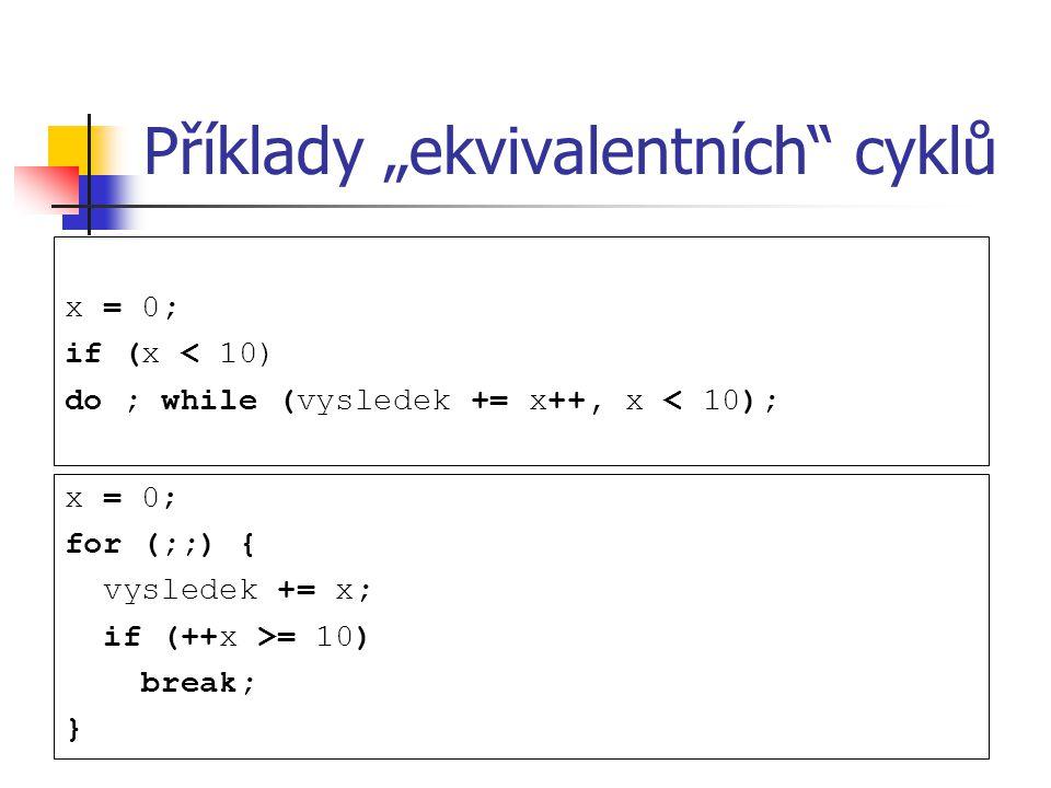 """Příklady """"ekvivalentních cyklů x = 0; if (x < 10) do ; while (vysledek += x++, x < 10); x = 0; for (;;) { vysledek += x; if (++x >= 10) break; }"""