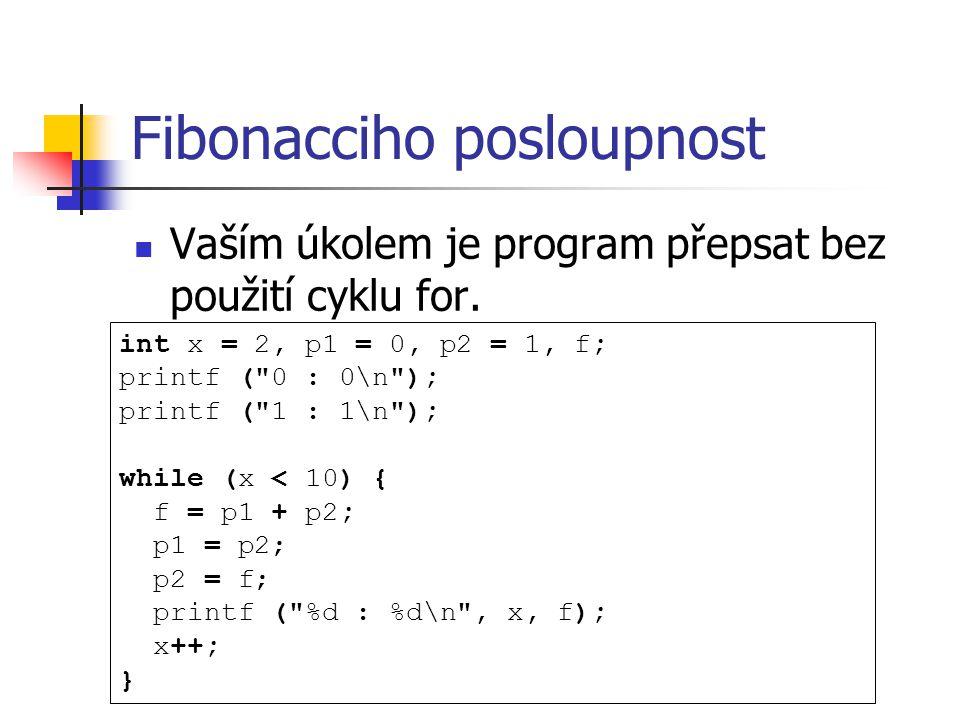 Fibonacciho posloupnost Vaším úkolem je program přepsat bez použití cyklu for.