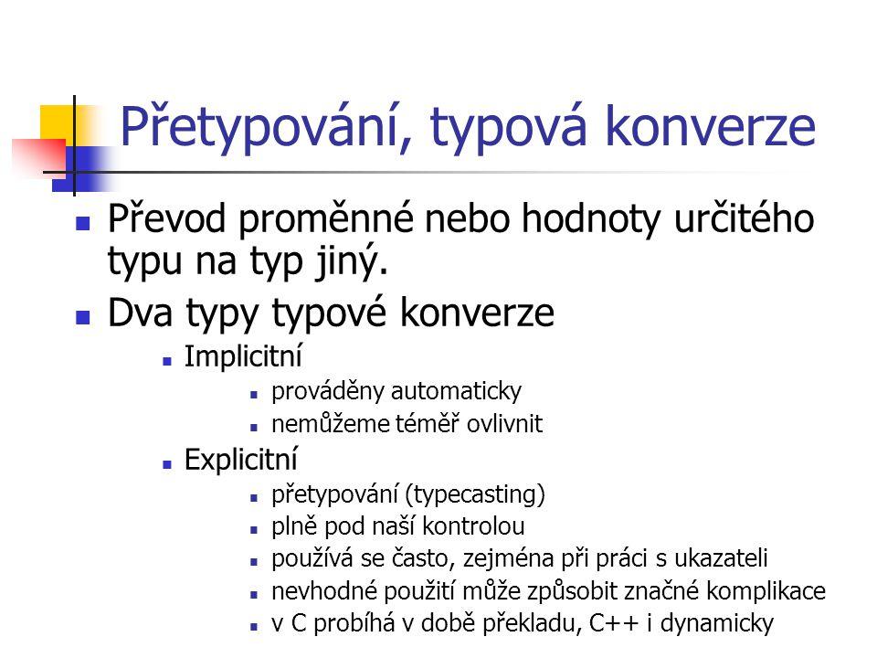 Přetypování, typová konverze Převod proměnné nebo hodnoty určitého typu na typ jiný.