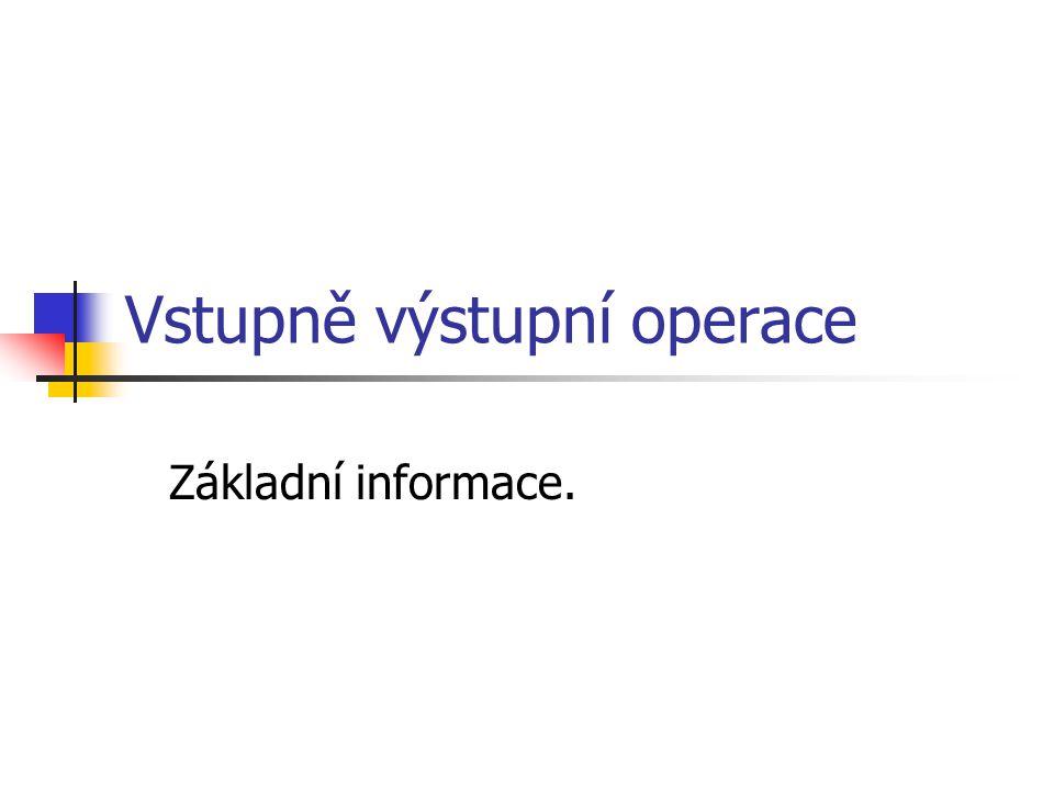 Vstupně výstupní operace Základní informace.