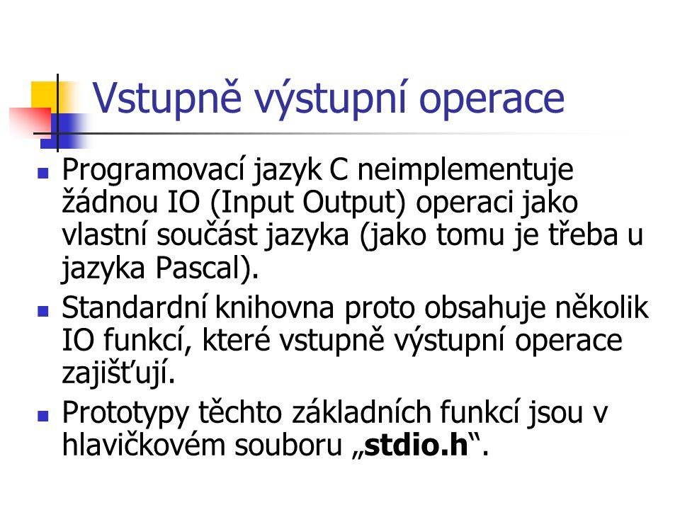 Vstupně výstupní operace Programovací jazyk C neimplementuje žádnou IO (Input Output) operaci jako vlastní součást jazyka (jako tomu je třeba u jazyka Pascal).