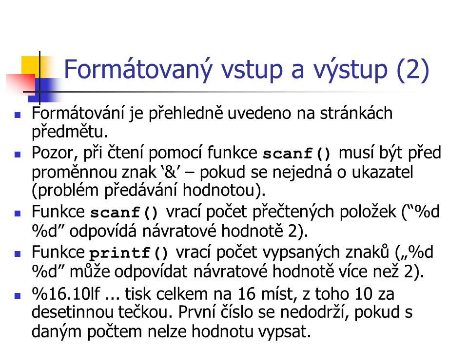Formátovaný vstup a výstup (2) Formátování je přehledně uvedeno na stránkách předmětu.