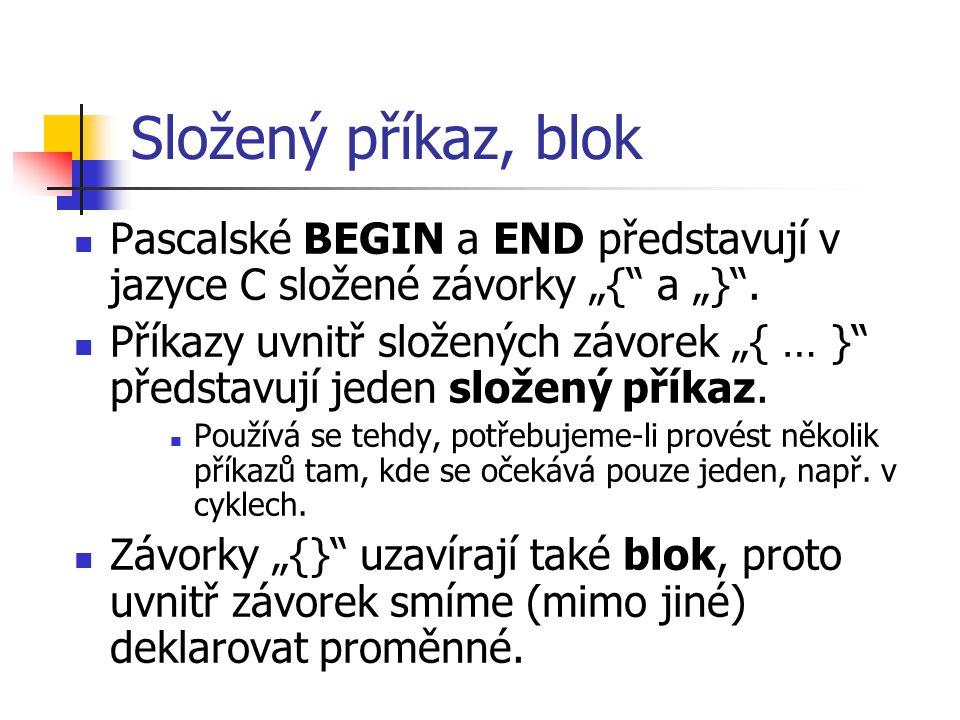 """Složený příkaz, blok Pascalské BEGIN a END představují v jazyce C složené závorky """"{ a """"} ."""