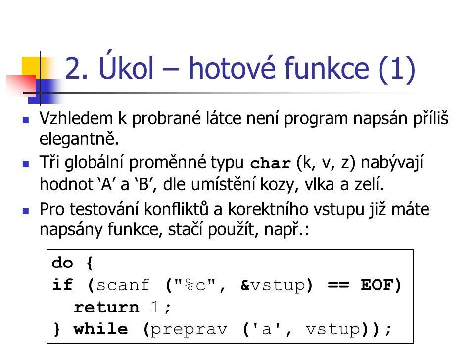 2. Úkol – hotové funkce (1) Vzhledem k probrané látce není program napsán příliš elegantně.