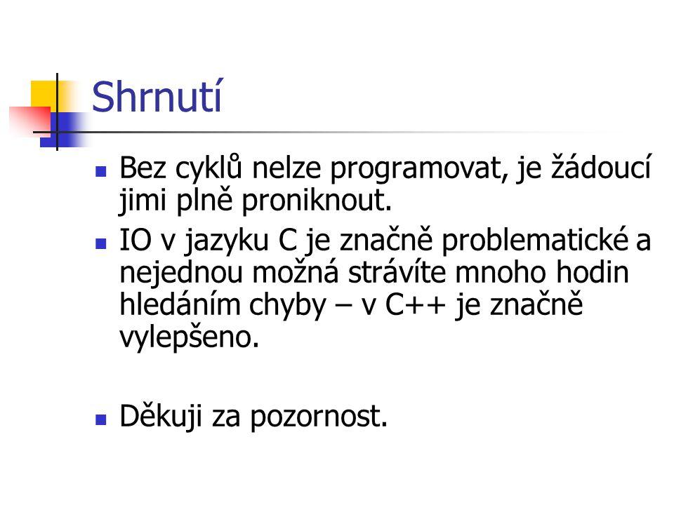 Shrnutí Bez cyklů nelze programovat, je žádoucí jimi plně proniknout.