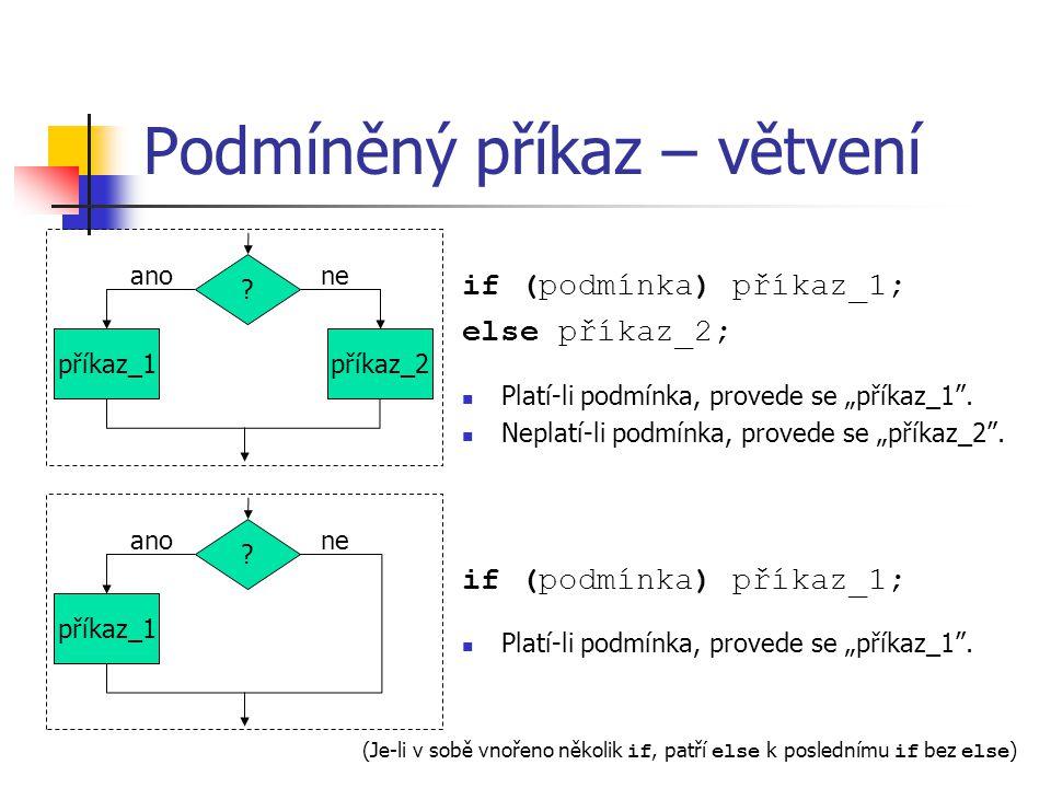 """Podmíněný příkaz – větvení if (podmínka) příkaz_1; else příkaz_2; Platí-li podmínka, provede se """"příkaz_1 ."""