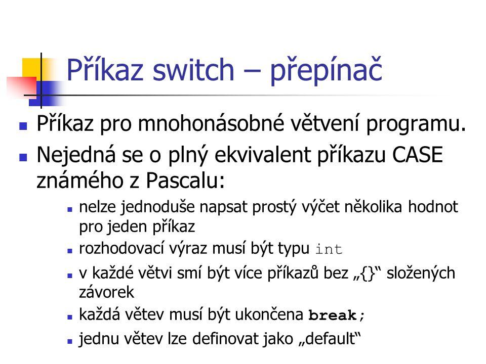 Příkaz switch – přepínač Příkaz pro mnohonásobné větvení programu.