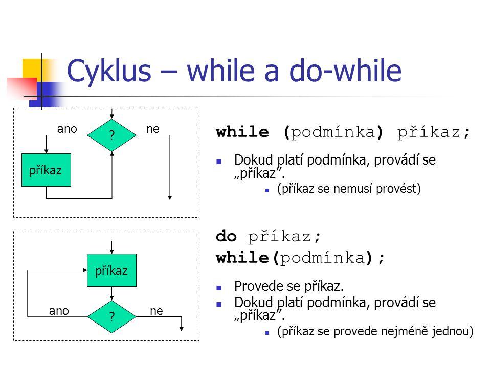 """Cyklus – while a do-while while (podmínka) příkaz; Dokud platí podmínka, provádí se """"příkaz ."""