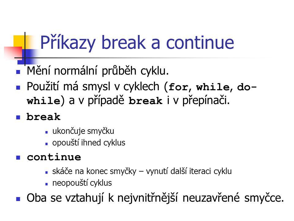 Příkazy break a continue Mění normální průběh cyklu.