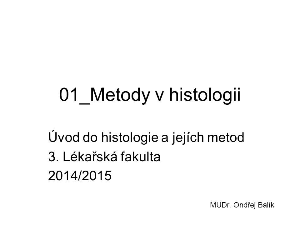01_Metody v histologii Úvod do histologie a jejích metod 3. Lékařská fakulta 2014/2015 MUDr. Ondřej Balík