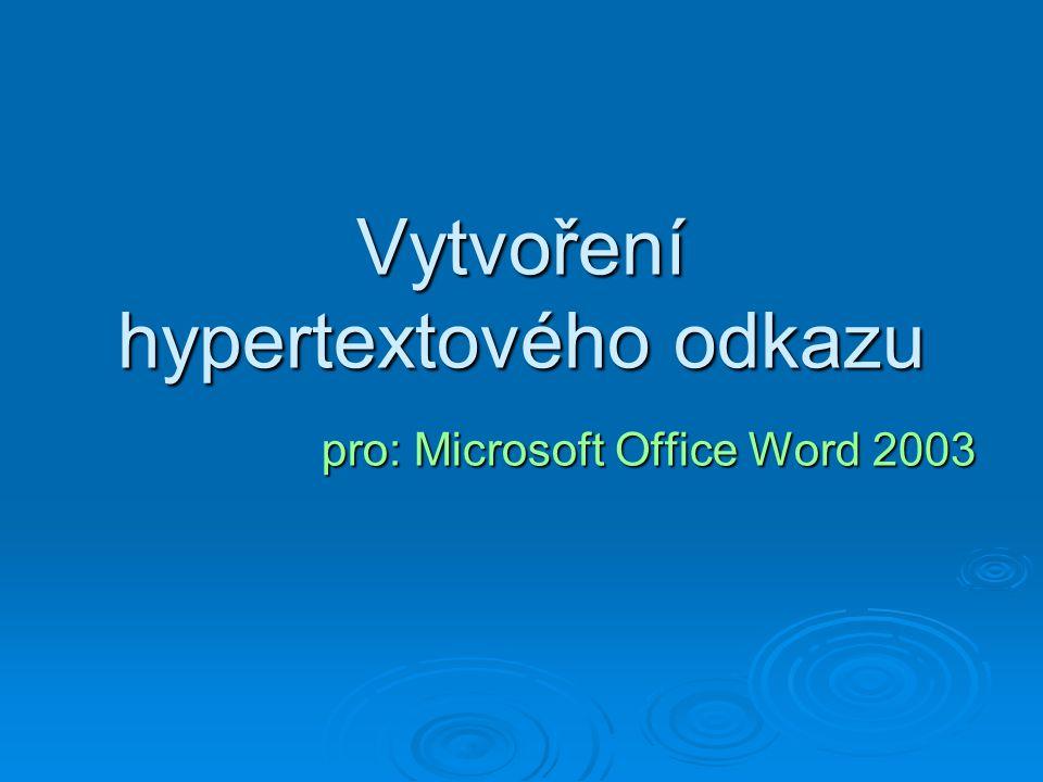 Odkazy Vyberte text nebo obrázek, který chcete zobrazit jako hypertextový odkaz, potom na panelu nástrojů Standardní klepněte na tlačítko Vložit hypertextový odkaz