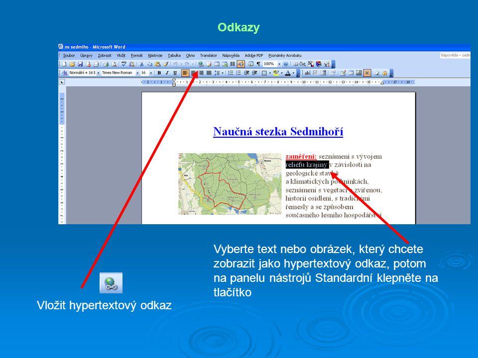 Odkazy Vyberte text nebo obrázek, který chcete zobrazit jako hypertextový odkaz, potom na panelu nástrojů Standardní klepněte na tlačítko Vložit hyper