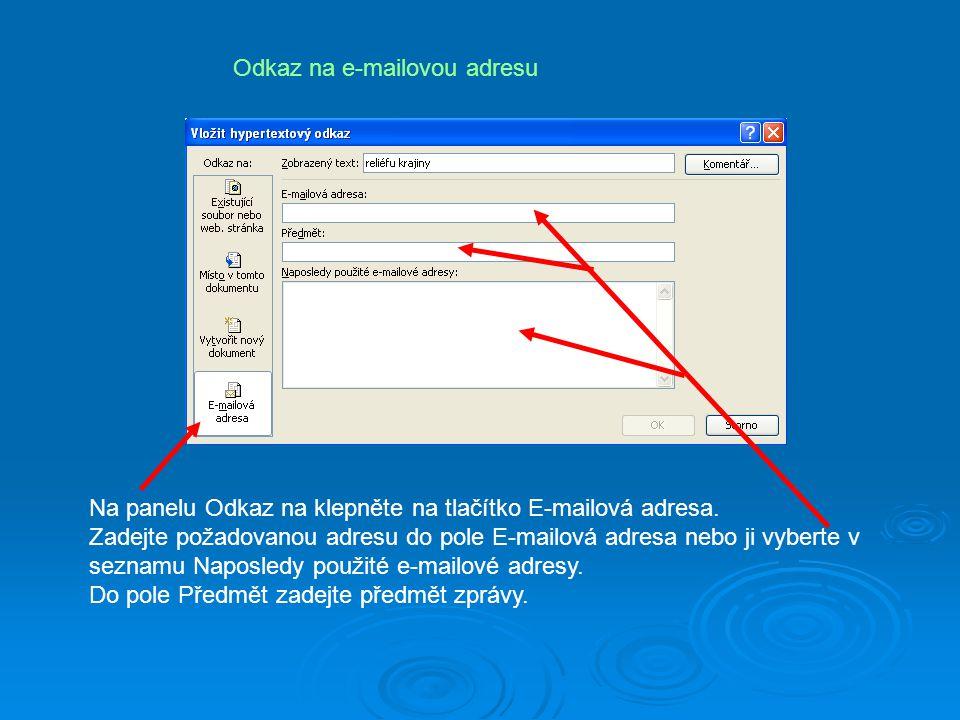 Odkaz na e-mailovou adresu Na panelu Odkaz na klepněte na tlačítko E-mailová adresa. Zadejte požadovanou adresu do pole E-mailová adresa nebo ji vyber