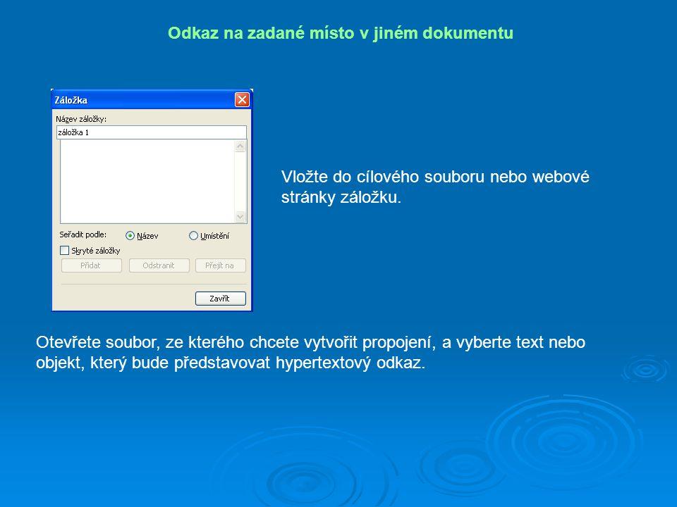 Odkaz na zadané místo v jiném dokumentu Na panelu nástrojů Standardní klepněte na tlačítko: Vložit hypertextový odkaz Na panelu Odkaz na klepněte na tlačítko Existující soubor nebo webová stránka.