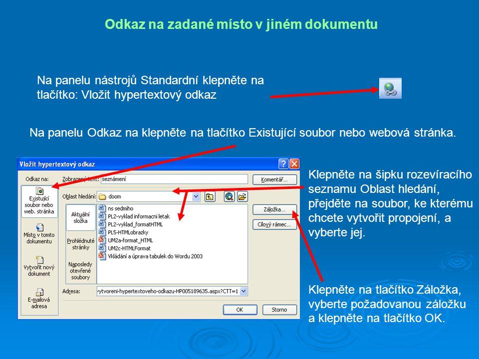 Odkaz na zadané místo v jiném dokumentu Na panelu nástrojů Standardní klepněte na tlačítko: Vložit hypertextový odkaz Na panelu Odkaz na klepněte na t