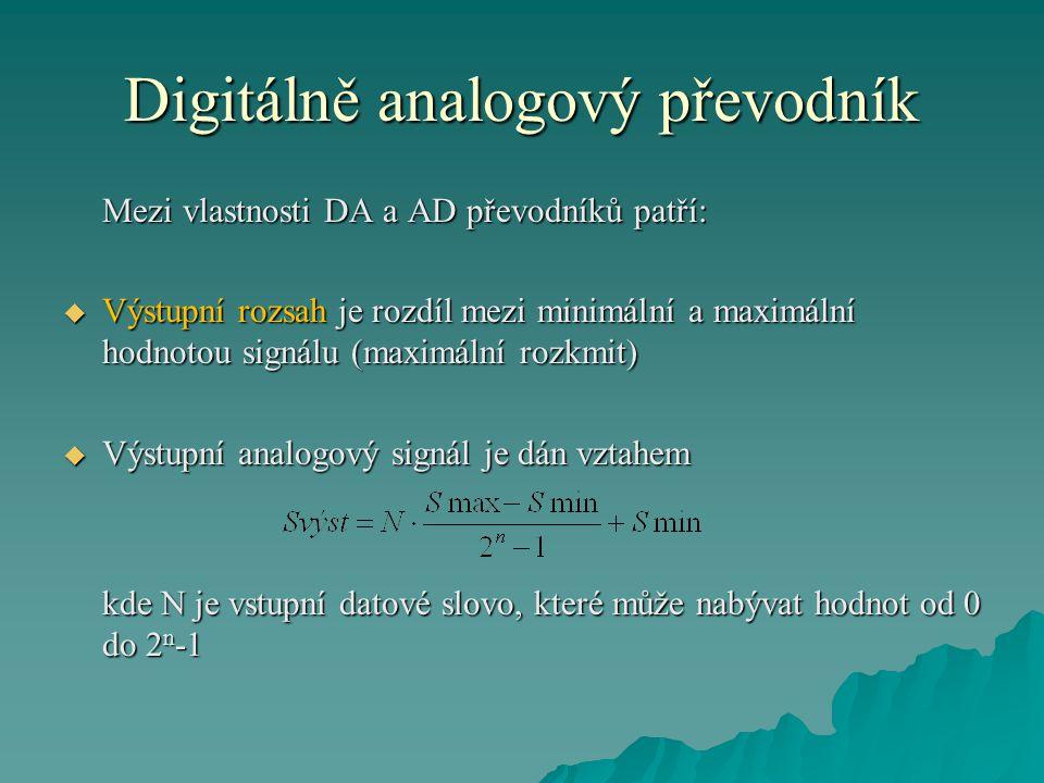 Digitálně analogový převodník Mezi vlastnosti DA a AD převodníků patří:  Výstupní rozsah je rozdíl mezi minimální a maximální hodnotou signálu (maximální rozkmit)  Výstupní analogový signál je dán vztahem kde N je vstupní datové slovo, které může nabývat hodnot od 0 do 2 n -1