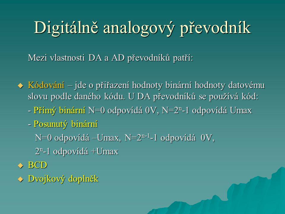 Digitálně analogový převodník Mezi vlastnosti DA a AD převodníků patří:  Kódování – jde o přiřazení hodnoty binární hodnoty datovému slovu podle daného kódu.