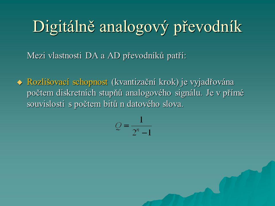 Digitálně analogový převodník Mezi vlastnosti DA a AD převodníků patří:  Rozlišovací schopnost (kvantizační krok) je vyjadřována počtem diskretních stupňů analogového signálu.