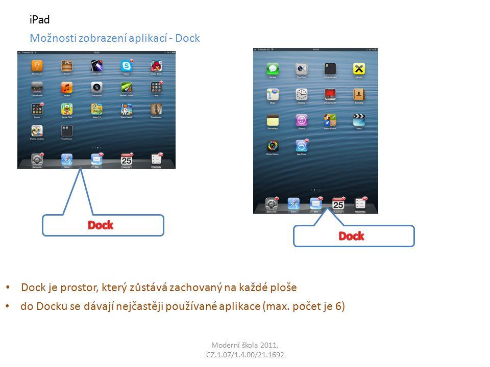 Moderní škola 2011, CZ.1.07/1.4.00/21.1692 iPad Možnosti zobrazení aplikací - Dock do Docku se dávají nejčastěji používané aplikace (max.
