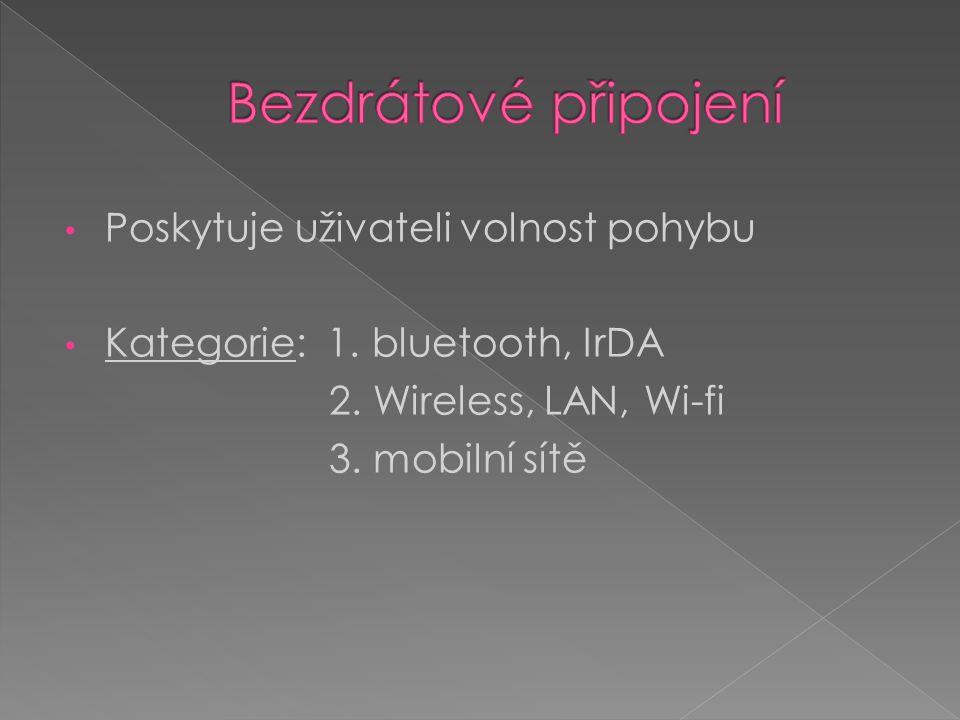 Poskytuje uživateli volnost pohybu Kategorie: 1. bluetooth, IrDA 2. Wireless, LAN, Wi-fi 3. mobilní sítě