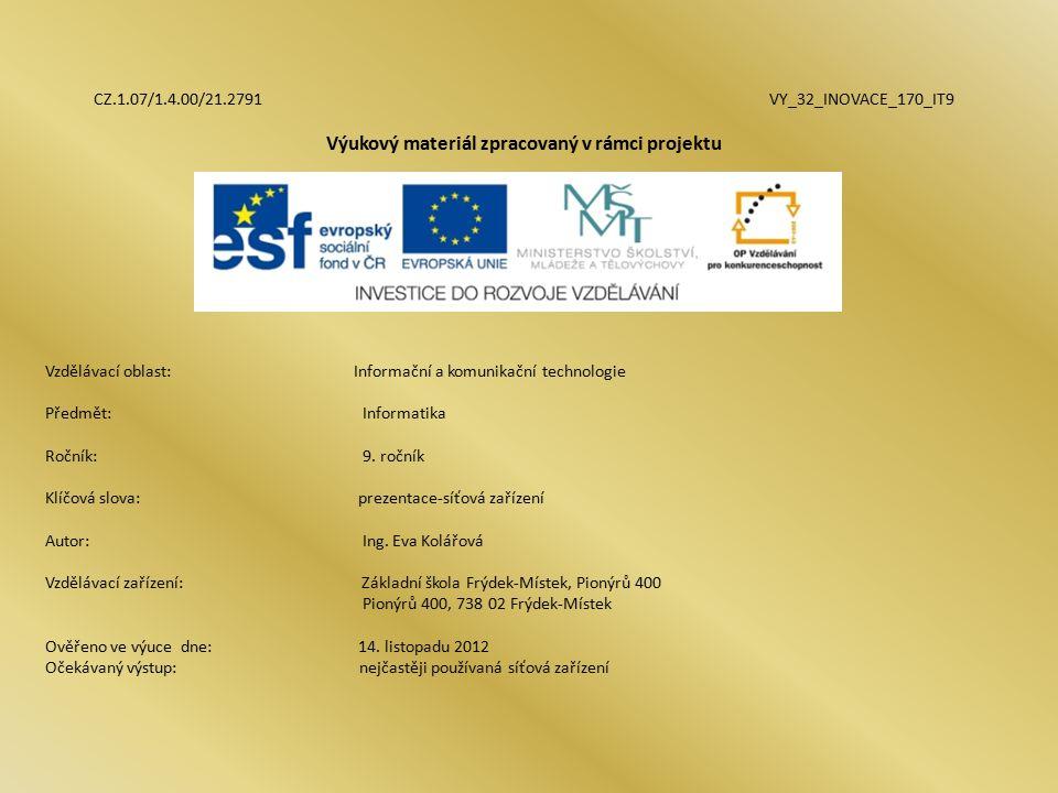 CZ.1.07/1.4.00/21.2791 VY_32_INOVACE_170_IT9 Výukový materiál zpracovaný v rámci projektu Vzdělávací oblast: Informační a komunikační technologie Předmět:Informatika Ročník:9.