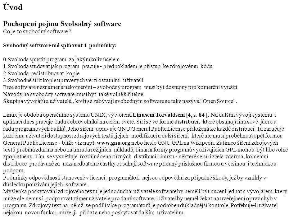 Dlužno ještě poznamenat, že otcem myšlenky svobodného softwaru a zakladatelem projektu GNU GPL není Linus Torvalds, ale Richard Stalmann a celý projekt byl spuštěn již v roce 1984 - blíže viz www.gnu.org.