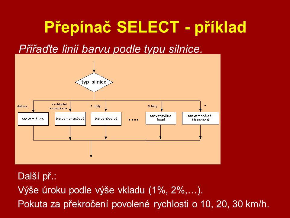 Přepínač SELECT - příklad Přiřaďte linii barvu podle typu silnice. Další př.: Výše úroku podle výše vkladu (1%, 2%,…). Pokuta za překročení povolené r