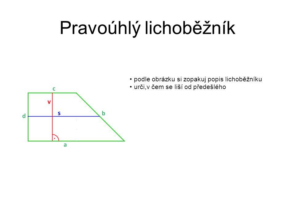 Pravoúhlý lichoběžník podle obrázku si zopakuj popis lichoběžníku urči,v čem se liší od předešlého