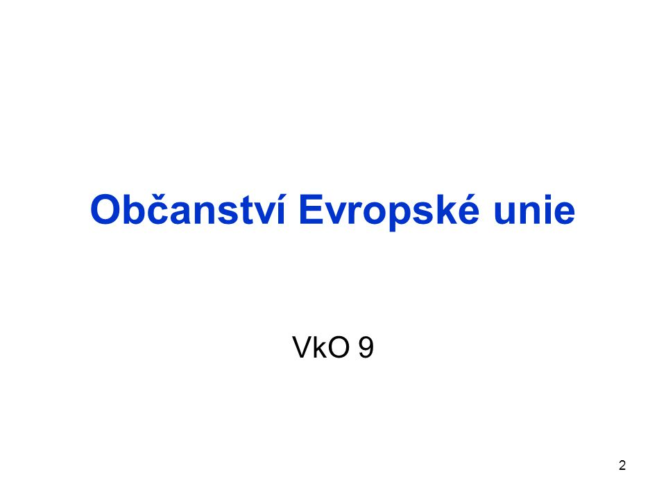 Občanství Evropské unie VkO 9 2