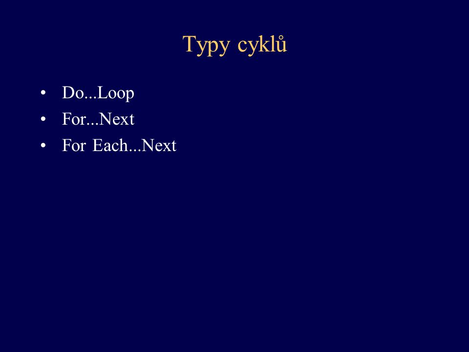 For i= start To end [Step increment] příkazy Next i For Each prvek In group příkazy Next prvek Cyklus s pevným počtem průchodů