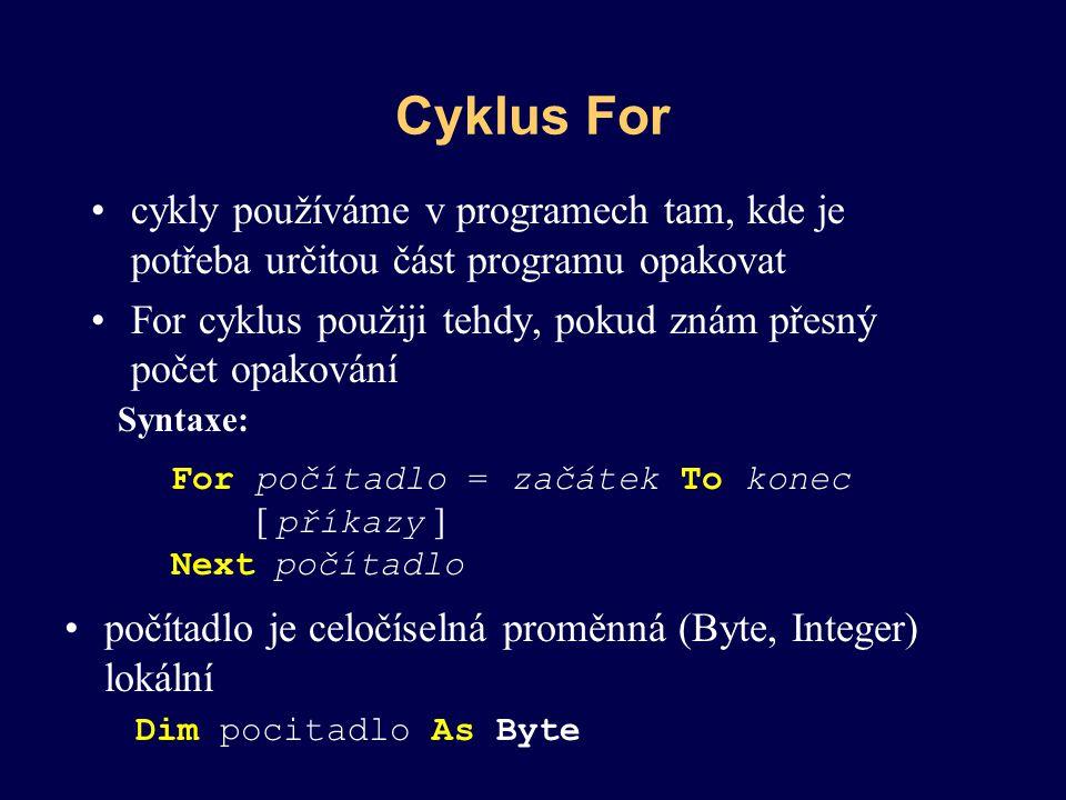 cykly používáme v programech tam, kde je potřeba určitou část programu opakovat For cyklus použiji tehdy, pokud znám přesný počet opakování Cyklus For